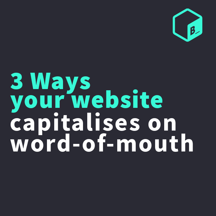 3 ways your website capitalises on word-of-mouth